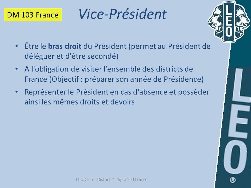 LEO Club   District Multiple 103 France Être le bras droit du Président (permet au Président de déléguer et d'être secondé) A l'obligation de visiter