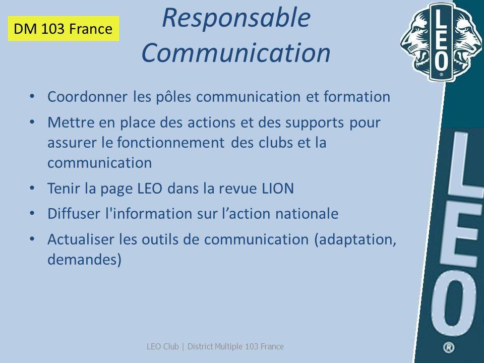 LEO Club   District Multiple 103 France Coordonner les pôles communication et formation Mettre en place des actions et des supports pour assurer le fo