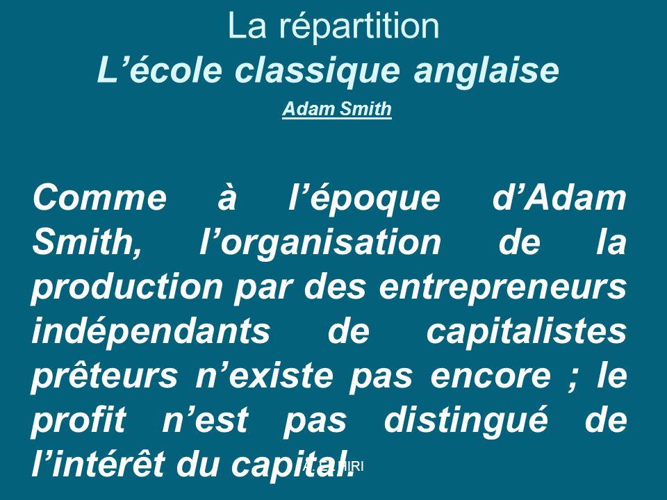 A. EL HIRI La répartition Lécole classique anglaise Adam Smith Comme à lépoque dAdam Smith, lorganisation de la production par des entrepreneurs indép