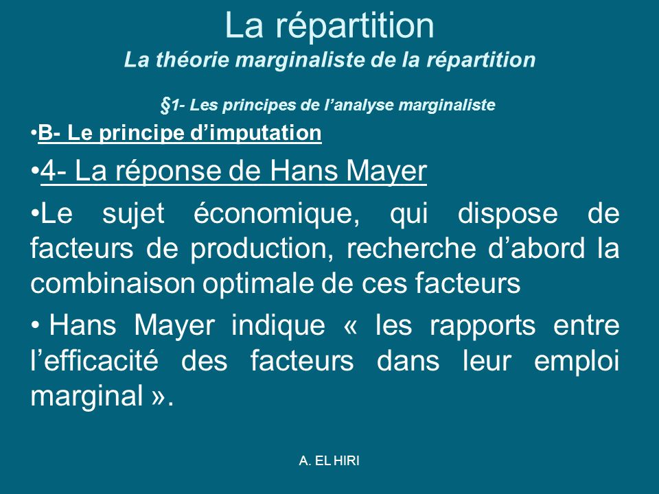 A. EL HIRI La répartition La théorie marginaliste de la répartition § 1- Les principes de lanalyse marginaliste B- Le principe dimputation 4- La répon