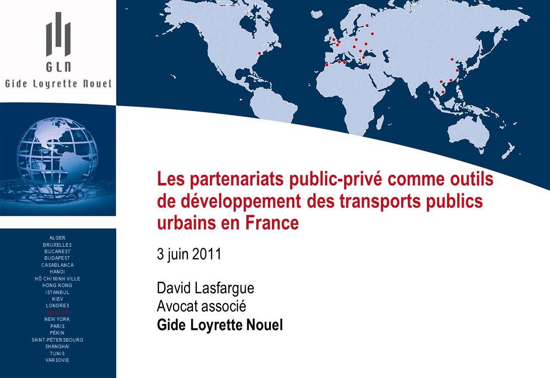 Les partenariats public-privé comme outils de développement des transports publics urbains en France 3 juin 2011 David Lasfargue Avocat associé Gide L