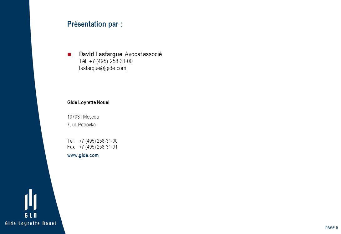 PAGE 9 Présentation par : David Lasfargue, Avocat associé Tél. +7 (495) 258-31-00 lasfargue@gide.com Gide Loyrette Nouel 107031 Moscou 7, ul. Petrovka