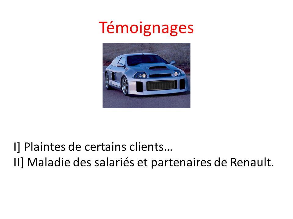 Témoignages I] Plaintes de certains clients… II] Maladie des salariés et partenaires de Renault.