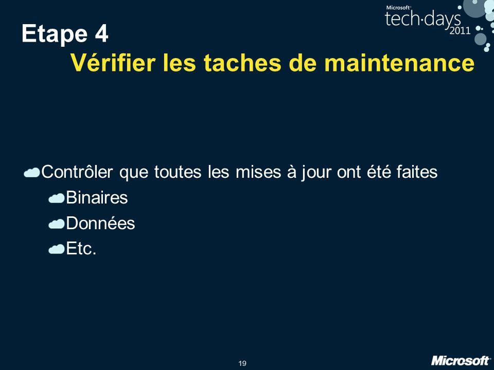19 Etape 4 Vérifier les taches de maintenance Contrôler que toutes les mises à jour ont été faites Binaires Données Etc.