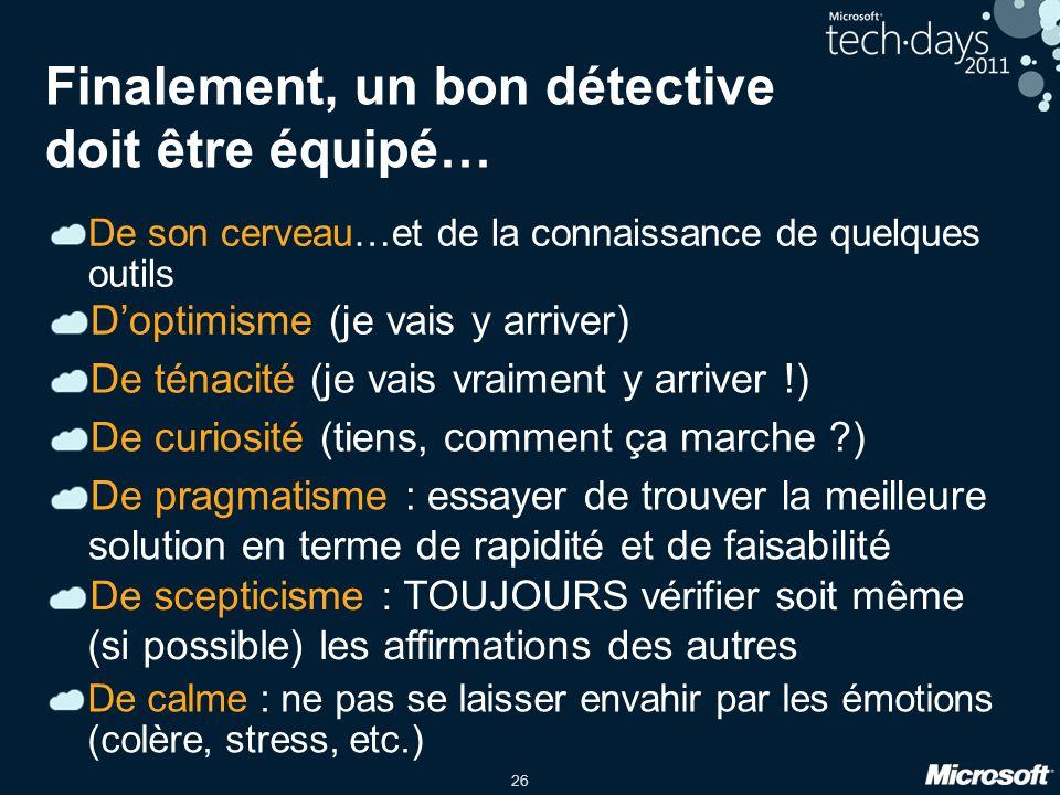 26 Finalement, un bon détective doit être équipé… De son cerveau…et de la connaissance de quelques outils Doptimisme (je vais y arriver) De scepticism