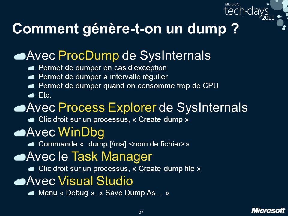 37 Comment génère-t-on un dump ? Avec ProcDump de SysInternals Permet de dumper en cas dexception Permet de dumper a intervalle régulier Permet de dum