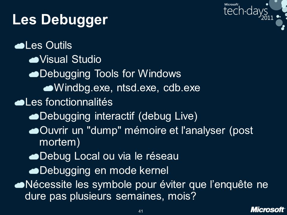 41 Les Debugger Les Outils Visual Studio Debugging Tools for Windows Windbg.exe, ntsd.exe, cdb.exe Les fonctionnalités Debugging interactif (debug Liv