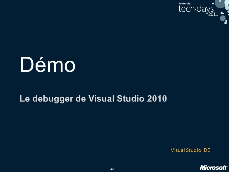 43 Démo Le debugger de Visual Studio 2010 Visual Studio IDE
