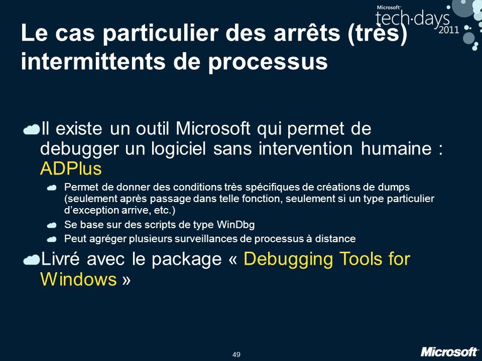 49 Le cas particulier des arrêts (très) intermittents de processus Il existe un outil Microsoft qui permet de debugger un logiciel sans intervention h