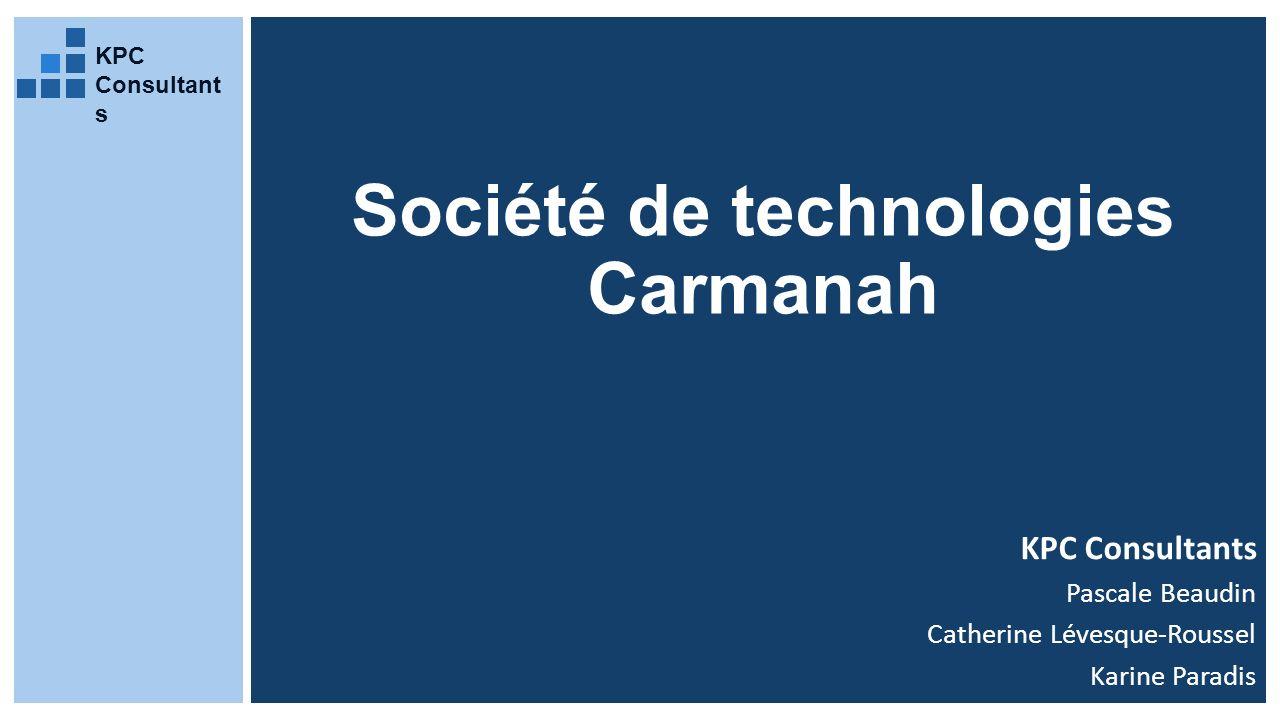 Société de technologies Carmanah KPC Consultants Pascale Beaudin Catherine Lévesque-Roussel Karine Paradis KPC Consultant s