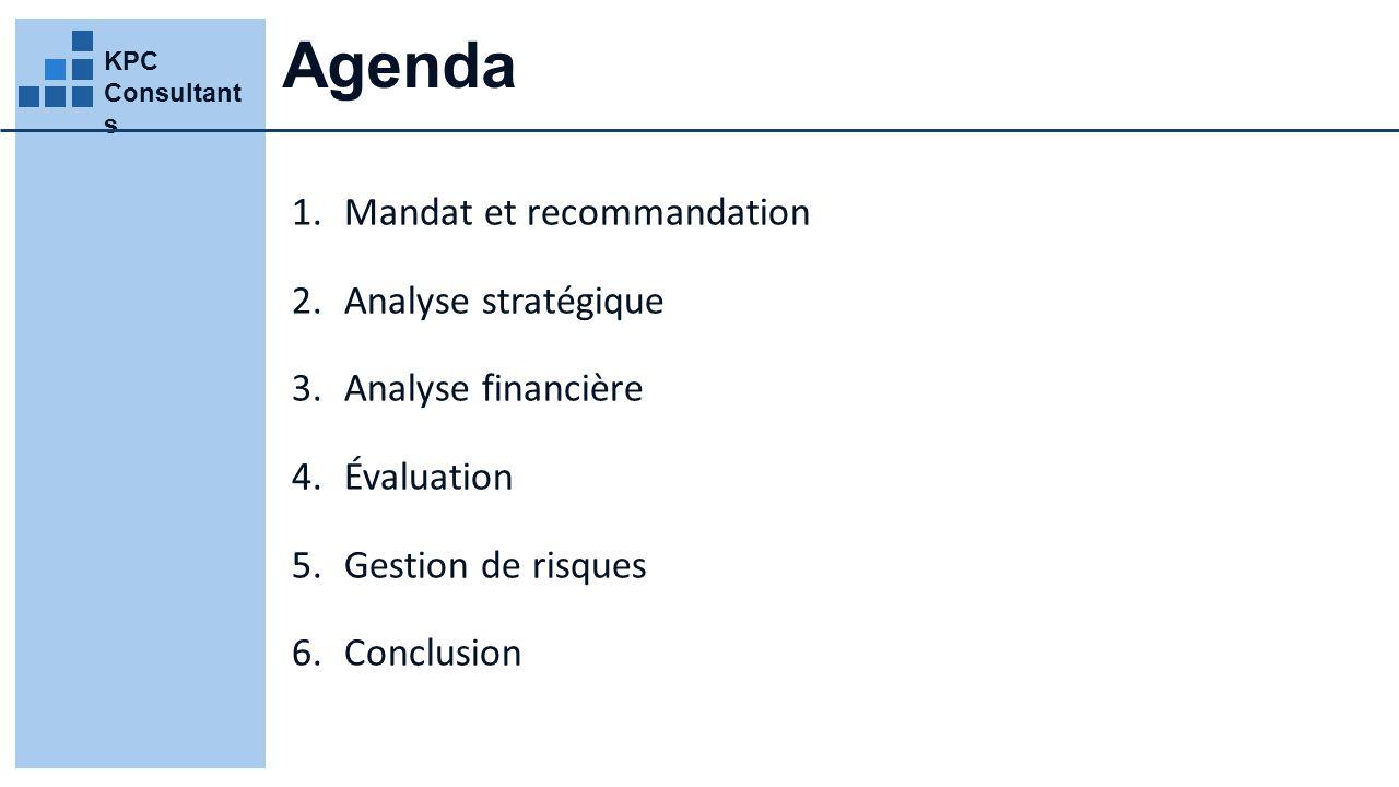 Agenda 1.Mandat et recommandation 2.Analyse stratégique 3.Analyse financière 4.Évaluation 5.Gestion de risques 6.Conclusion