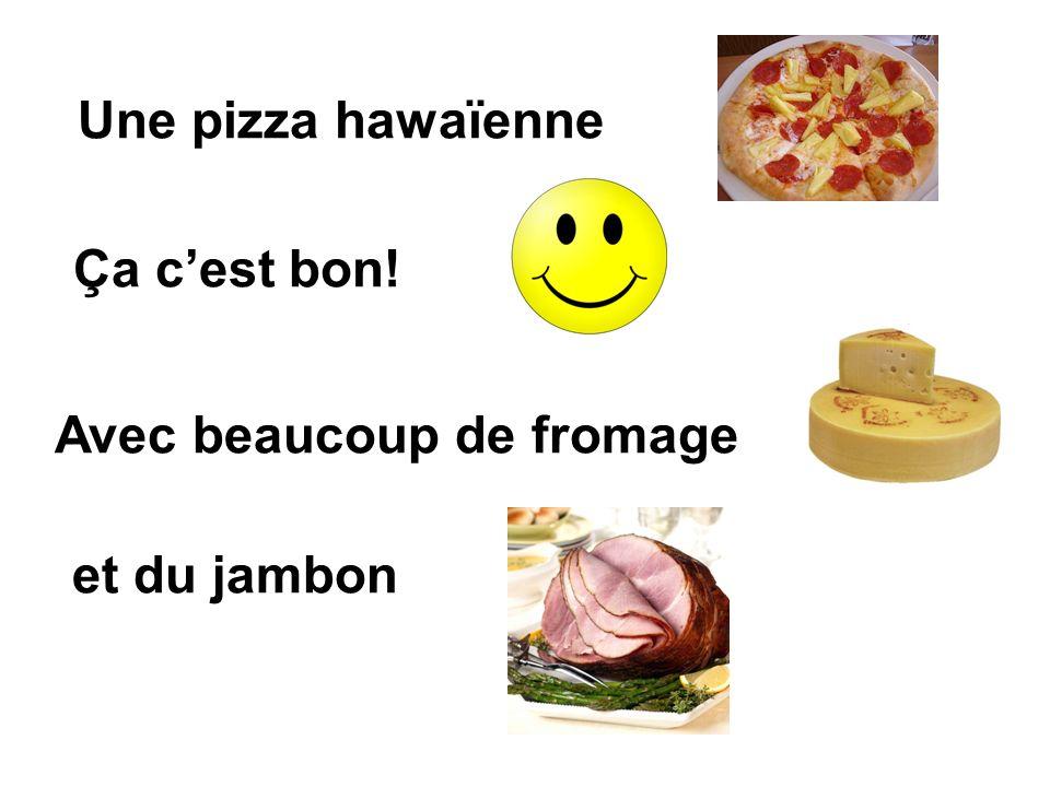 Une pizza hawaïenne Ça cest bon! et du jambon Avec beaucoup de fromage