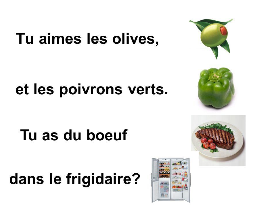 Tu aimes les olives, et les poivrons verts. Tu as du boeuf dans le frigidaire?