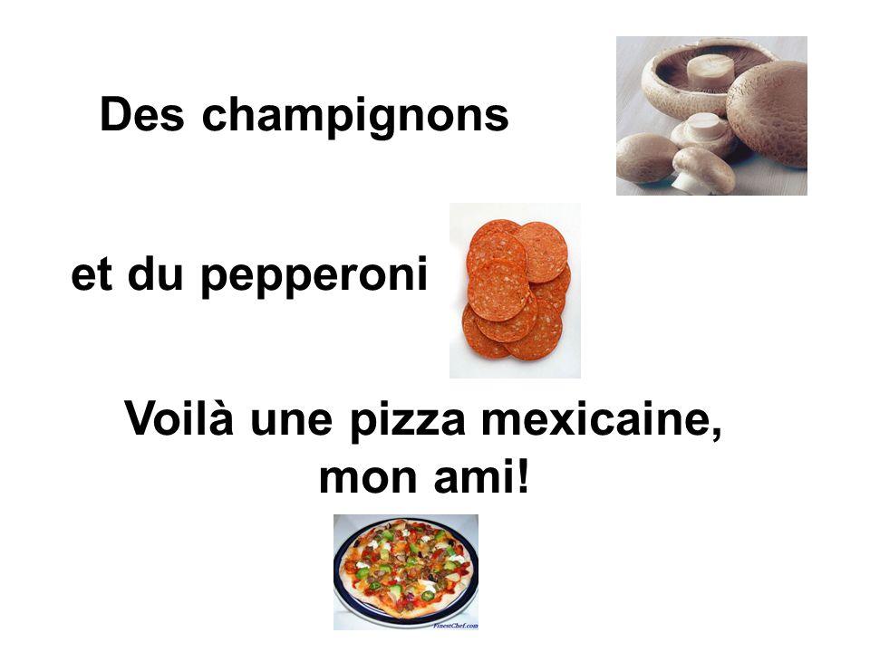 Des champignons et du pepperoni Voilà une pizza mexicaine, mon ami!