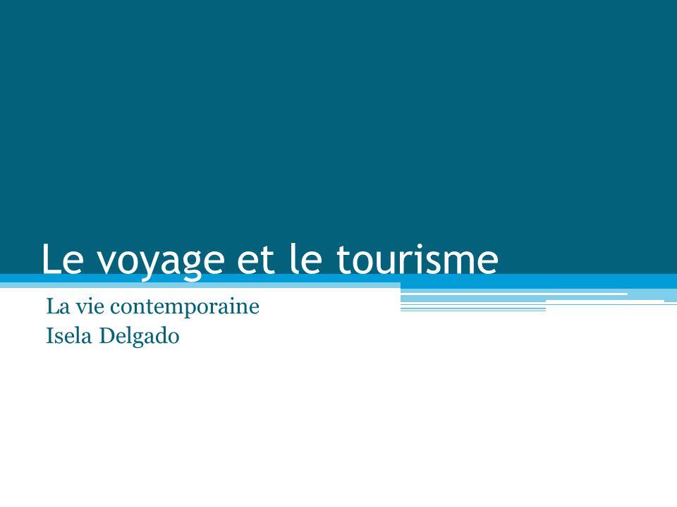 Le voyage et le tourisme La vie contemporaine Isela Delgado