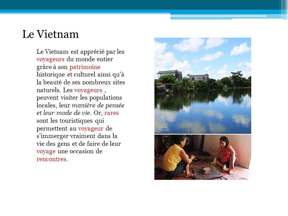 Le Vietnam Le Vietnam est apprécié par les voyageurs du monde entier grâce à son patrimoine historique et culturel ainsi qu'à la beauté de ses nombreu