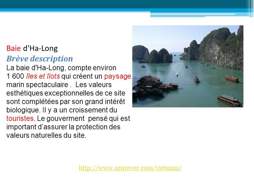 Baie d'Ha-Long Brève description La baie d'Ha-Long, compte environ 1 600 îles et îlots qui créent un paysage marin spectaculaire. Les valeurs esthétiq