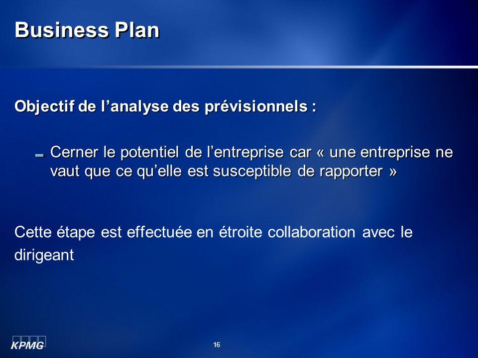Business Plan Objectif de lanalyse des prévisionnels : Cerner le potentiel de lentreprise car « une entreprise ne vaut que ce quelle est susceptible d