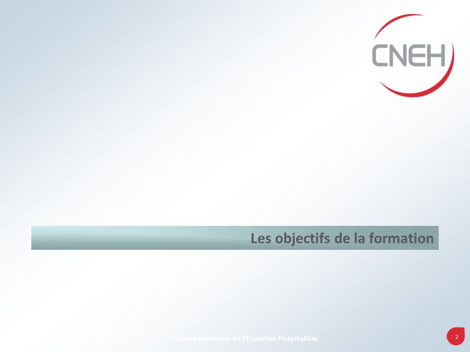 2 Centre Nationale de lExpertise Hospitalière Les objectifs de la formation