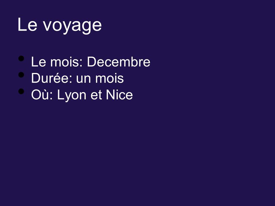 Le voyage Le mois: Decembre Durée: un mois Où: Lyon et Nice