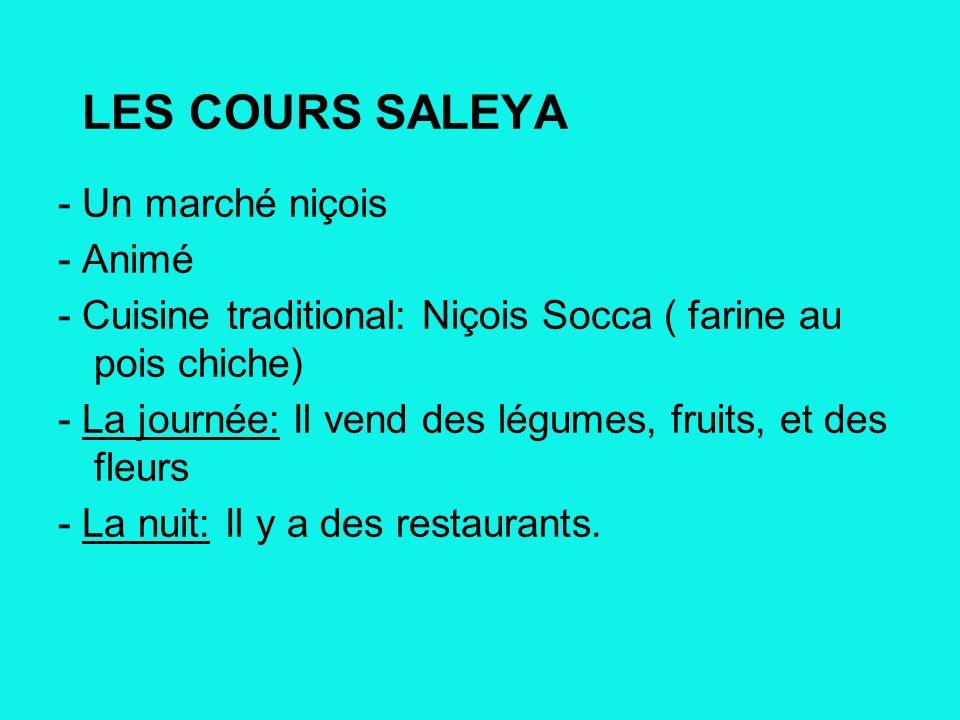 LES COURS SALEYA - Un marché niçois - Animé - Cuisine traditional: Niçois Socca ( farine au pois chiche) - La journée: Il vend des légumes, fruits, et des fleurs - La nuit: Il y a des restaurants.