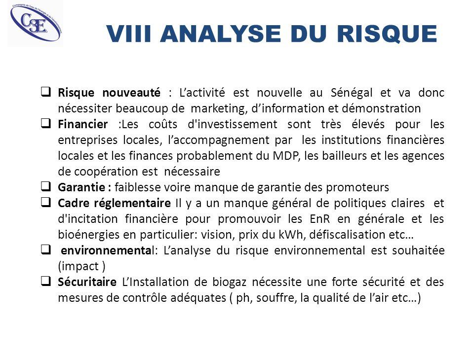 VIII ANALYSE DU RISQUE Risque nouveauté : Lactivité est nouvelle au Sénégal et va donc nécessiter beaucoup de marketing, dinformation et démonstration