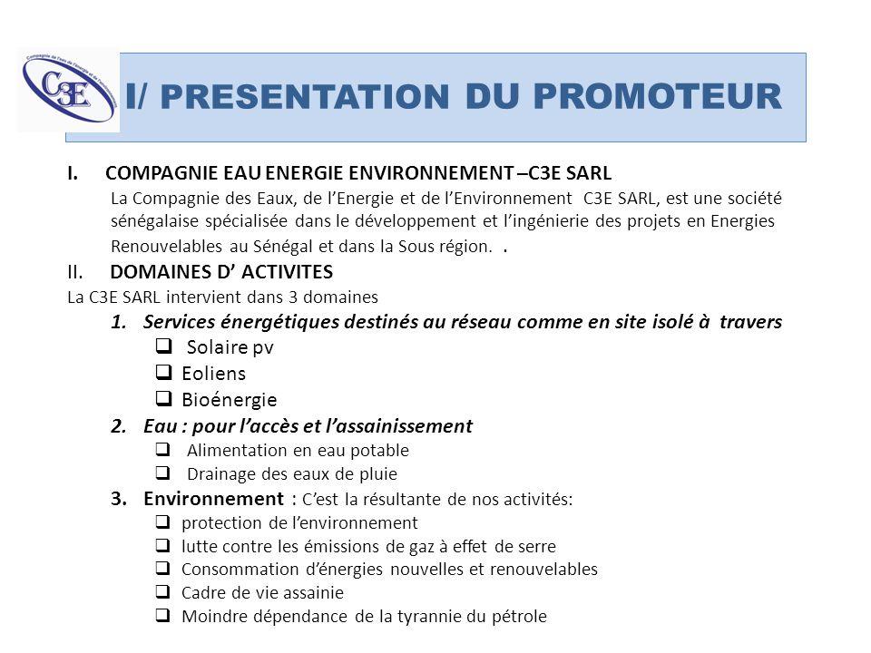 I/ PRESENTATION DU PROMOTEUR I.COMPAGNIE EAU ENERGIE ENVIRONNEMENT –C3E SARL La Compagnie des Eaux, de lEnergie et de lEnvironnement C3E SARL, est une