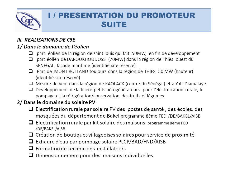 I / PRESENTATION DU PROMOTEUR SUITE III. REALISATIONS DE C3E 1/ Dans le domaine de léolien parc éolien de la région de saint louis qui fait 50MW, en f