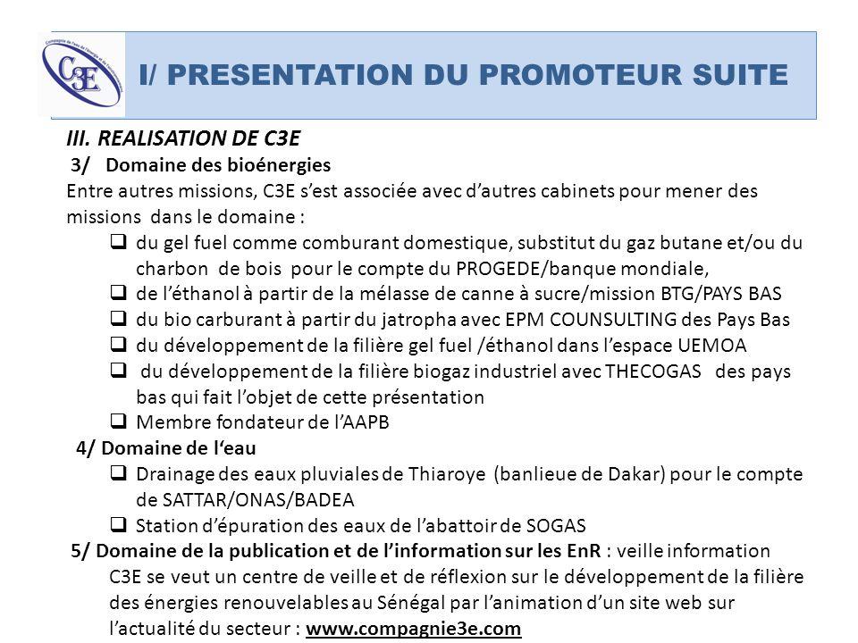 I. I/ PRESENTATION DU PROMOTEUR SUITE III. REALISATION DE C3E 3/ Domaine des bioénergies Entre autres missions, C3E sest associée avec dautres cabinet
