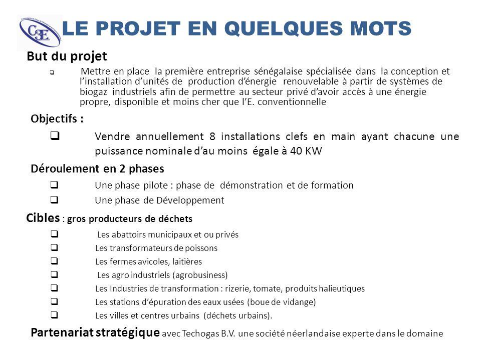 LE PROJET EN QUELQUES MOTS But du projet Mettre en place la première entreprise sénégalaise spécialisée dans la conception et linstallation dunités de