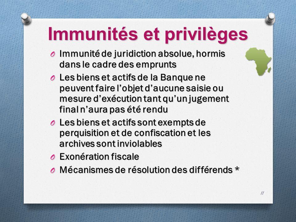 Immunités et privilèges O Immunité de juridiction absolue, hormis dans le cadre des emprunts O Les biens et actifs de la Banque ne peuvent faire lobje