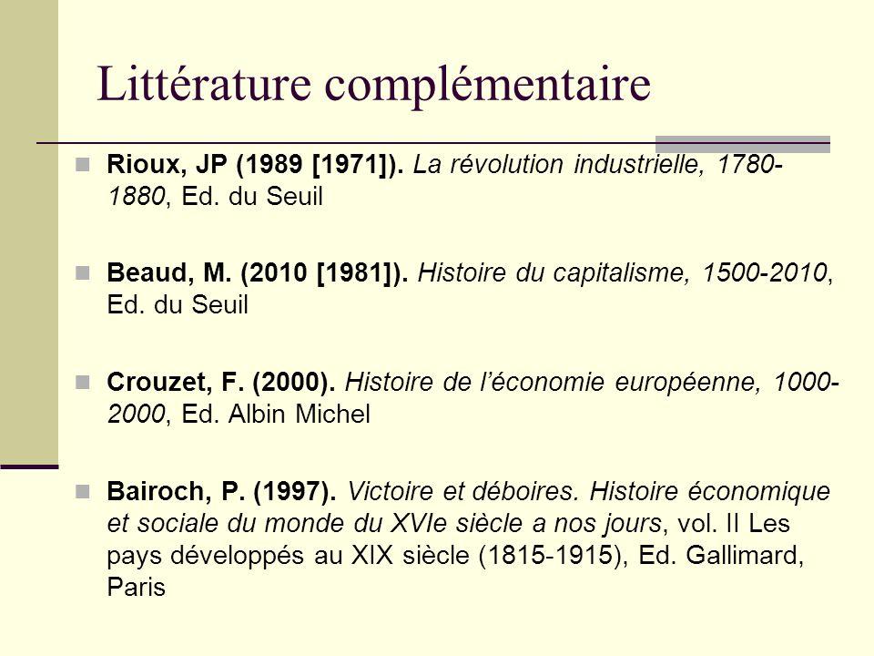 Littérature complémentaire Rioux, JP (1989 [1971]). La révolution industrielle, 1780- 1880, Ed. du Seuil Beaud, M. (2010 [1981]). Histoire du capitali