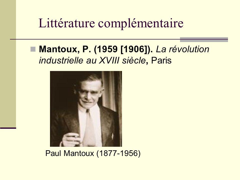 Littérature complémentaire Mantoux, P. (1959 [1906]). La révolution industrielle au XVIII siècle, Paris Paul Mantoux (1877-1956)