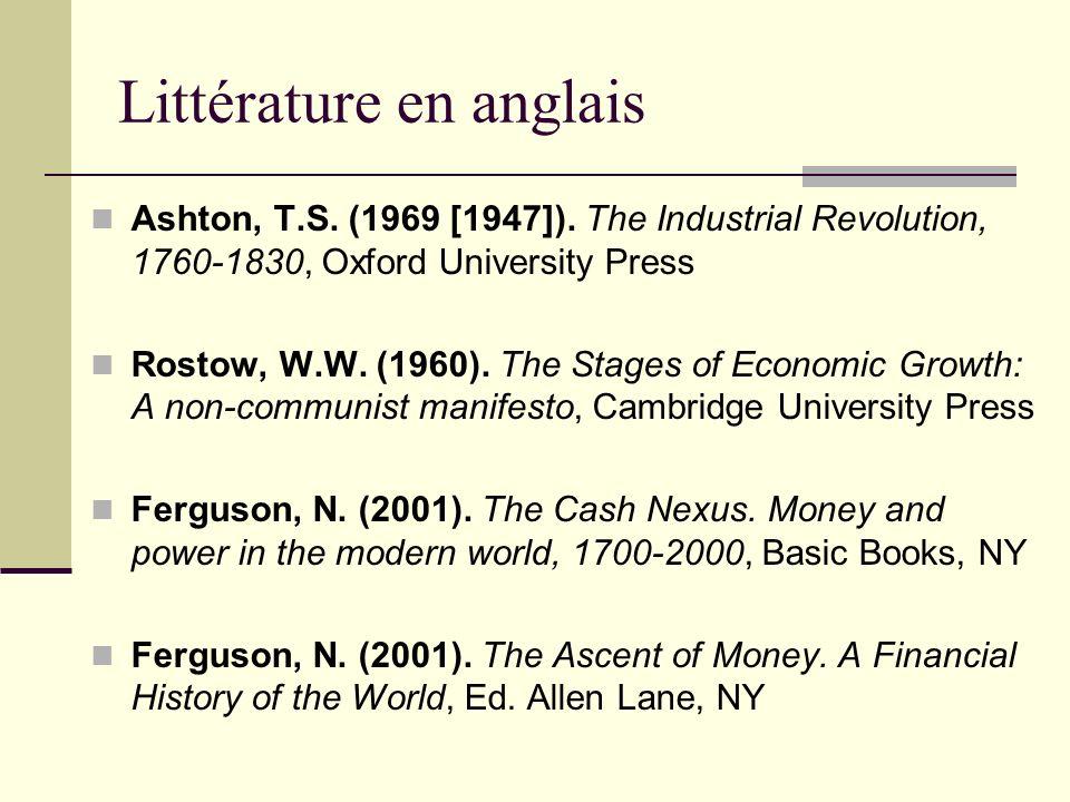 Littérature en anglais Ashton, T.S. (1969 [1947]). The Industrial Revolution, 1760-1830, Oxford University Press Rostow, W.W. (1960). The Stages of Ec
