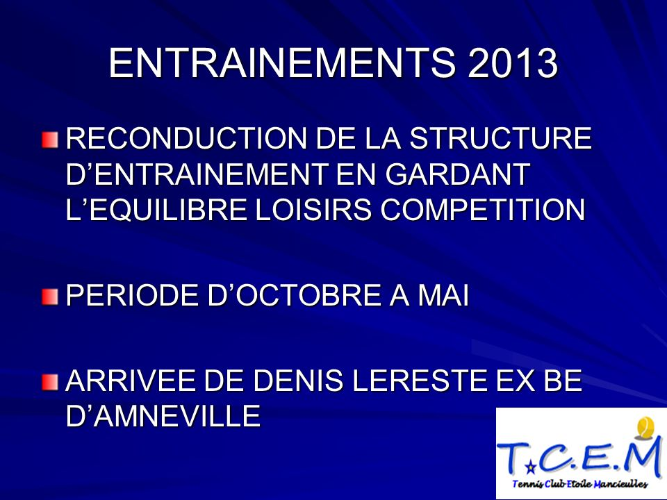ENTRAINEMENTS 2013 RECONDUCTION DE LA STRUCTURE DENTRAINEMENT EN GARDANT LEQUILIBRE LOISIRS COMPETITION PERIODE DOCTOBRE A MAI ARRIVEE DE DENIS LEREST