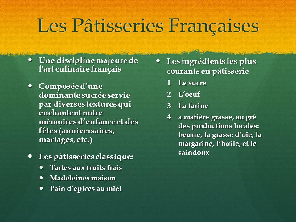 Les Pâtisseries Françaises Une discipline majeure de l'art culinaire français Composée dune dominante sucrée servie par diverses textures qui enchante