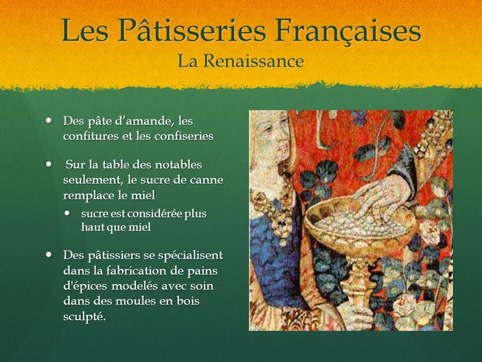 Les Pâtisseries Françaises La Renaissance Des pâte damande, les confitures et les confiseries Des pâte damande, les confitures et les confiseries Sur