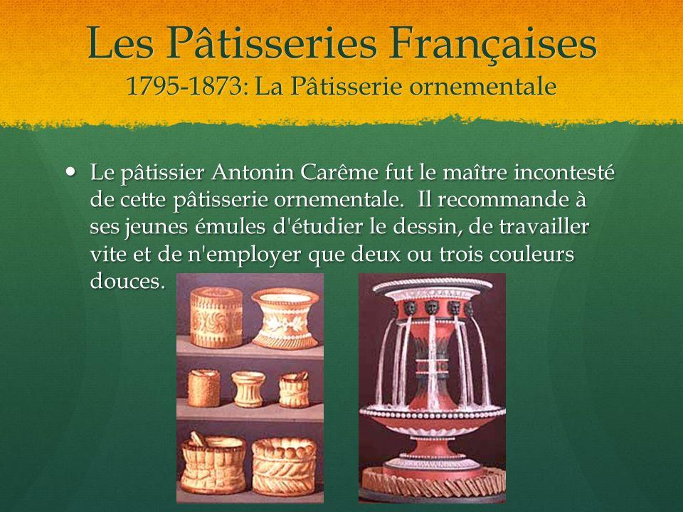 Les Pâtisseries Françaises 1874 –1914 La pâtisserie pour tous Le dernier quart du XIX siècle caractérise par des pâtisseries plus accessibles, le prix du sucre a considérablement baissé.