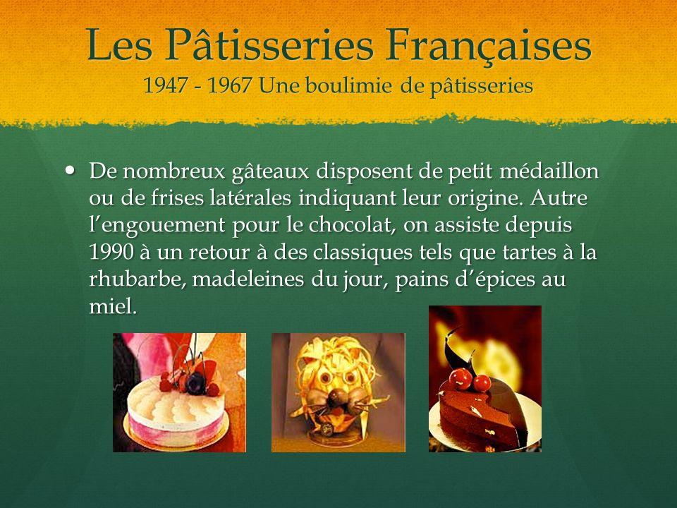 Les Pâtisseries Françaises 1947 - 1967 Une boulimie de pâtisseries De nombreux gâteaux disposent de petit médaillon ou de frises latérales indiquant l