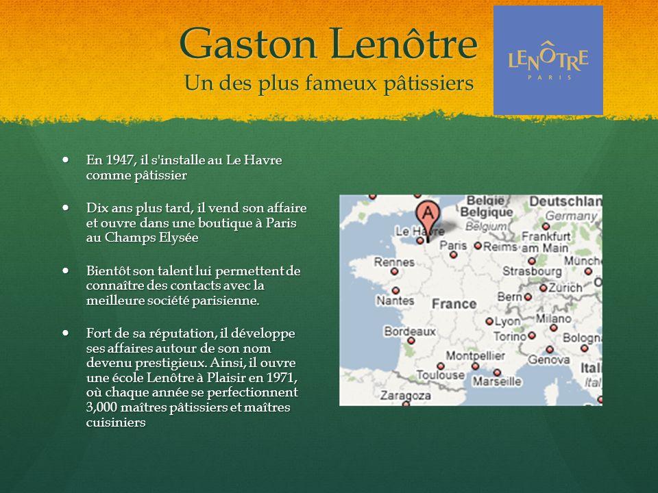 Gaston Lenôtre Un des plus fameux pâtissiers En 1947, il s'installe au Le Havre comme pâtissier En 1947, il s'installe au Le Havre comme pâtissier Dix