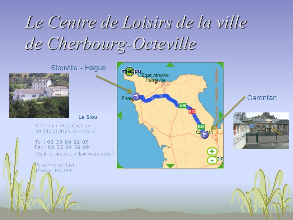 Le Centre de Loisirs de la ville de Cherbourg-Octeville Siouville - Hague Carentan Le Siou 9, Chemin « Les Costils » 50 340 SIOUVILLE-HAGUE Tel : 02-3