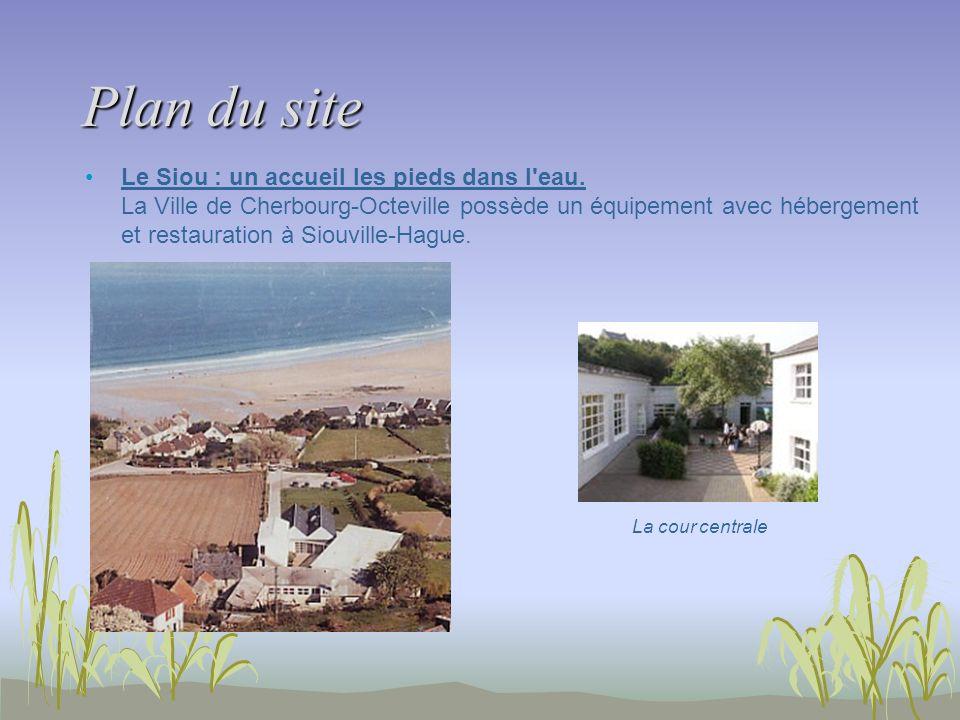 Plan du site Le Siou : un accueil les pieds dans l'eau. La Ville de Cherbourg-Octeville possède un équipement avec hébergement et restauration à Siouv