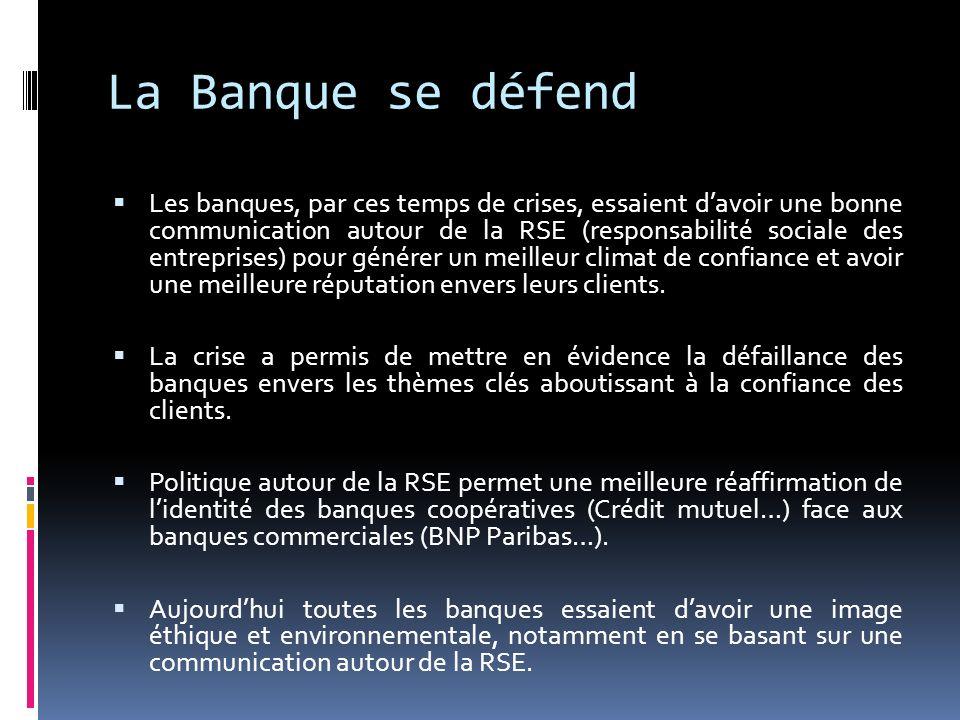 La Banque se défend Les banques, par ces temps de crises, essaient davoir une bonne communication autour de la RSE (responsabilité sociale des entrepr