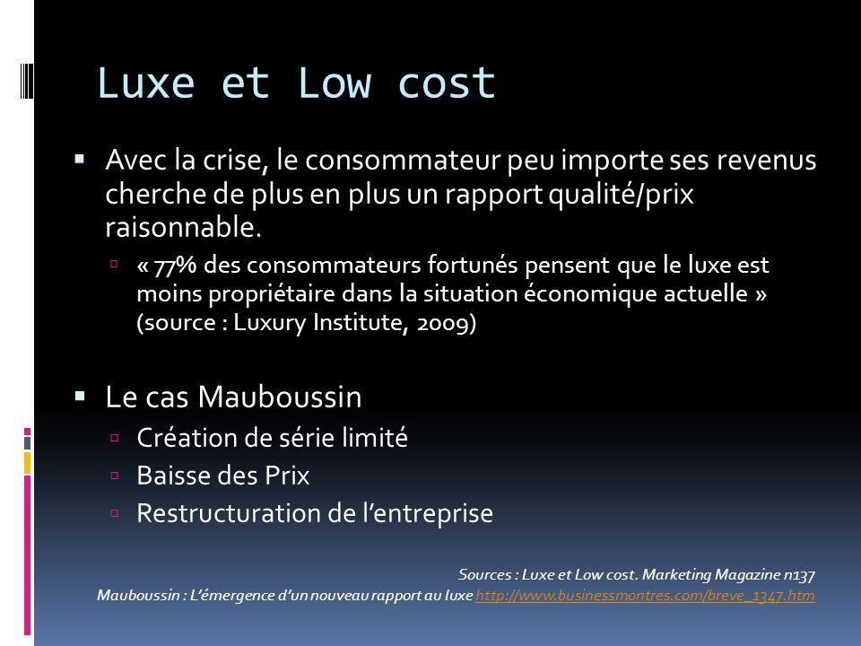 Luxe et Low cost Avec la crise, le consommateur peu importe ses revenus cherche de plus en plus un rapport qualité/prix raisonnable. « 77% des consomm