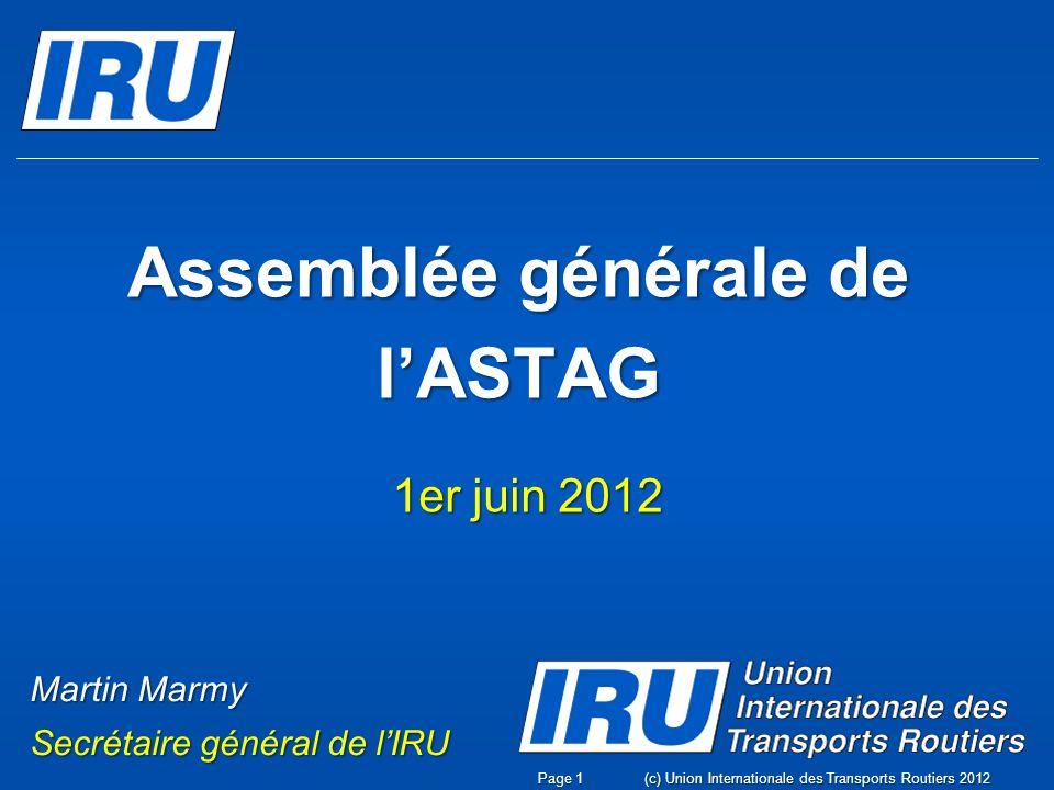 Assemblée générale de lASTAG 1er juin 2012 (c) Union Internationale des Transports Routiers 2012Page 1 Martin Marmy Secrétaire général de lIRU