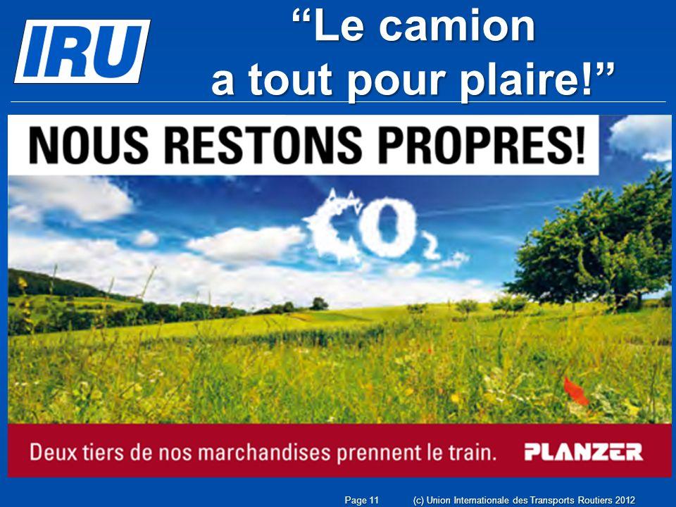 Le camion a tout pour plaire! (c) Union Internationale des Transports Routiers 2012Page 11
