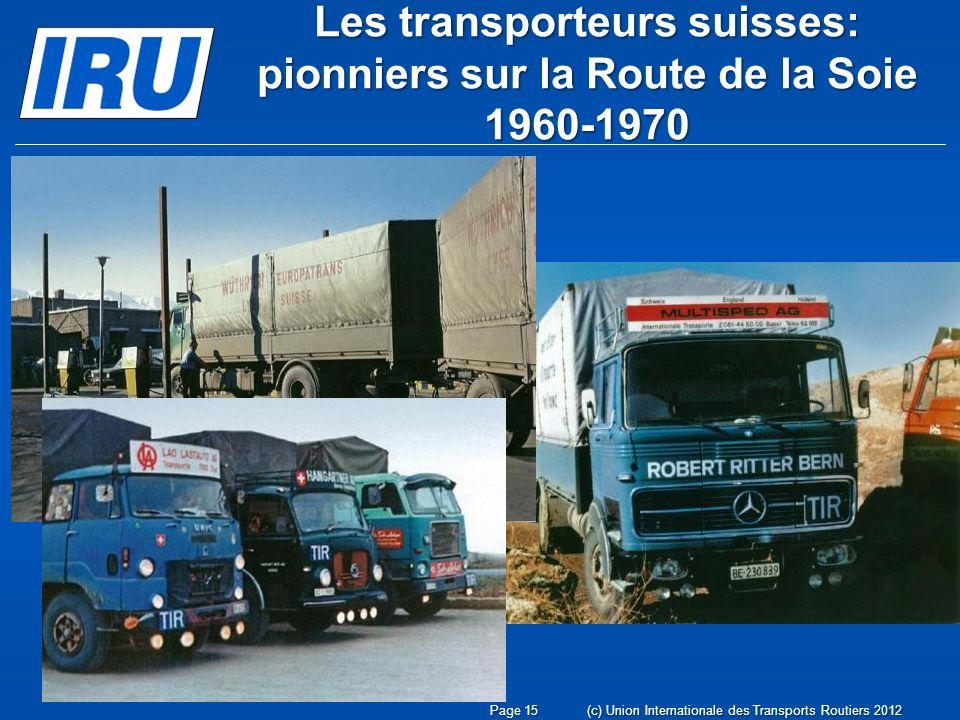 Les transporteurs suisses: pionniers sur la Route de la Soie 1960-1970 (c) Union Internationale des Transports Routiers 2012Page 15