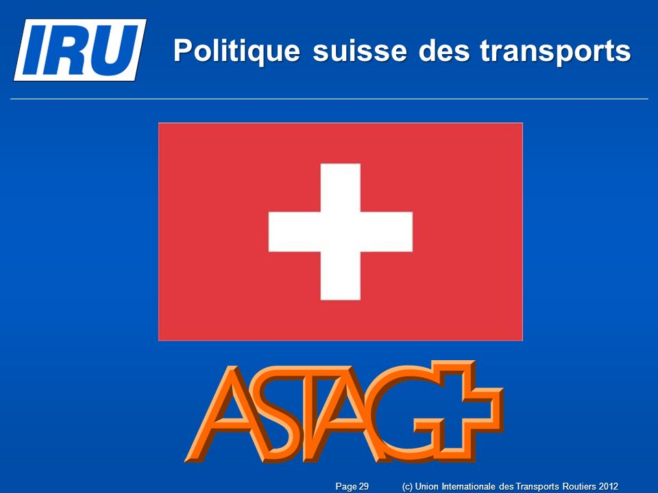Politique suisse des transports (c) Union Internationale des Transports Routiers 2012Page 29