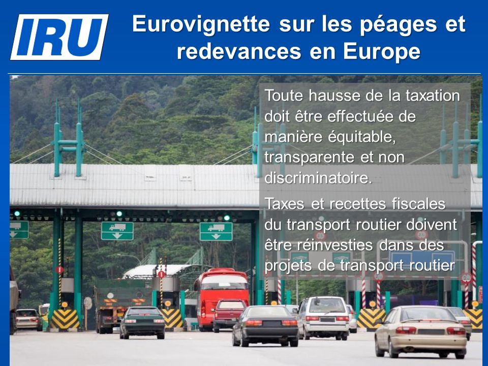 Eurovignette sur les péages et redevances en Europe (c) Union Internationale des Transports Routiers 2012Page 33 Toute hausse de la taxation doit être effectuée de manière équitable, transparente et non discriminatoire.