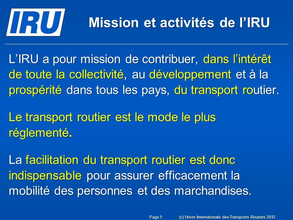 Mission et activités de lIRU LIRU a pour mission de contribuer, dans lintérêt de toute la collectivité, au développement et à la prospérité dans tous les pays, du transport routier.